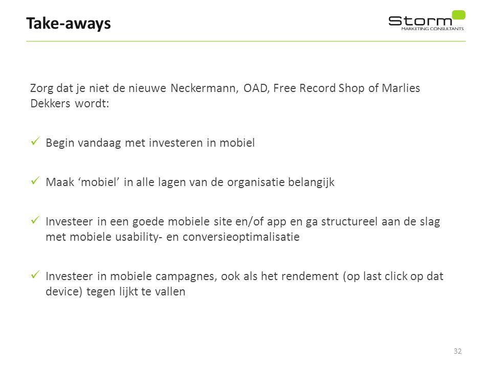 32 Take-aways Zorg dat je niet de nieuwe Neckermann, OAD, Free Record Shop of Marlies Dekkers wordt: Begin vandaag met investeren in mobiel Maak 'mobi