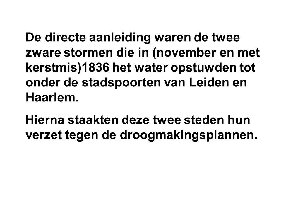 De directe aanleiding waren de twee zware stormen die in (november en met kerstmis)1836 het water opstuwden tot onder de stadspoorten van Leiden en Haarlem.