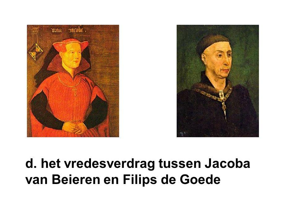 d. het vredesverdrag tussen Jacoba van Beieren en Filips de Goede