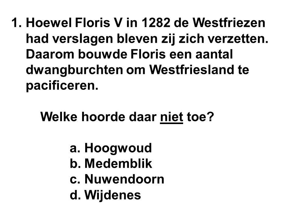 1.Hoewel Floris V in 1282 de Westfriezen had verslagen bleven zij zich verzetten.