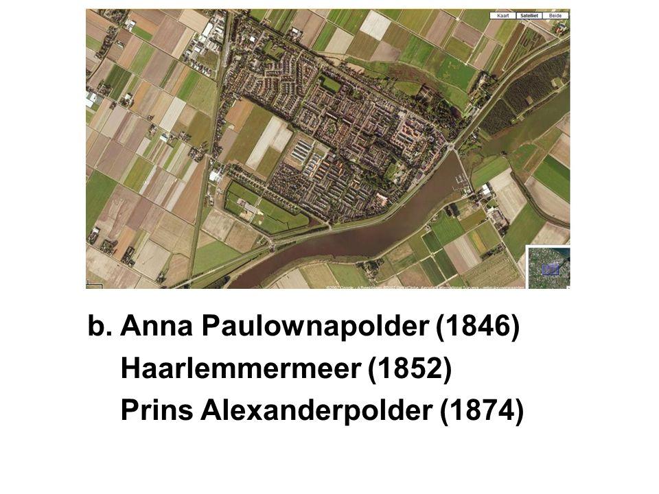 b.Anna Paulownapolder (1846) Haarlemmermeer (1852) Prins Alexanderpolder (1874)