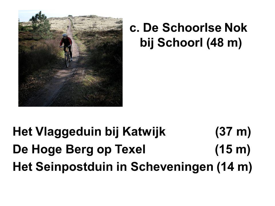 Het Vlaggeduin bij Katwijk (37 m) De Hoge Berg op Texel (15 m) Het Seinpostduin in Scheveningen (14 m) c.
