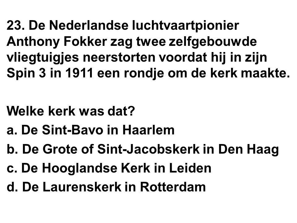 23. De Nederlandse luchtvaartpionier Anthony Fokker zag twee zelfgebouwde vliegtuigjes neerstorten voordat hij in zijn Spin 3 in 1911 een rondje om de