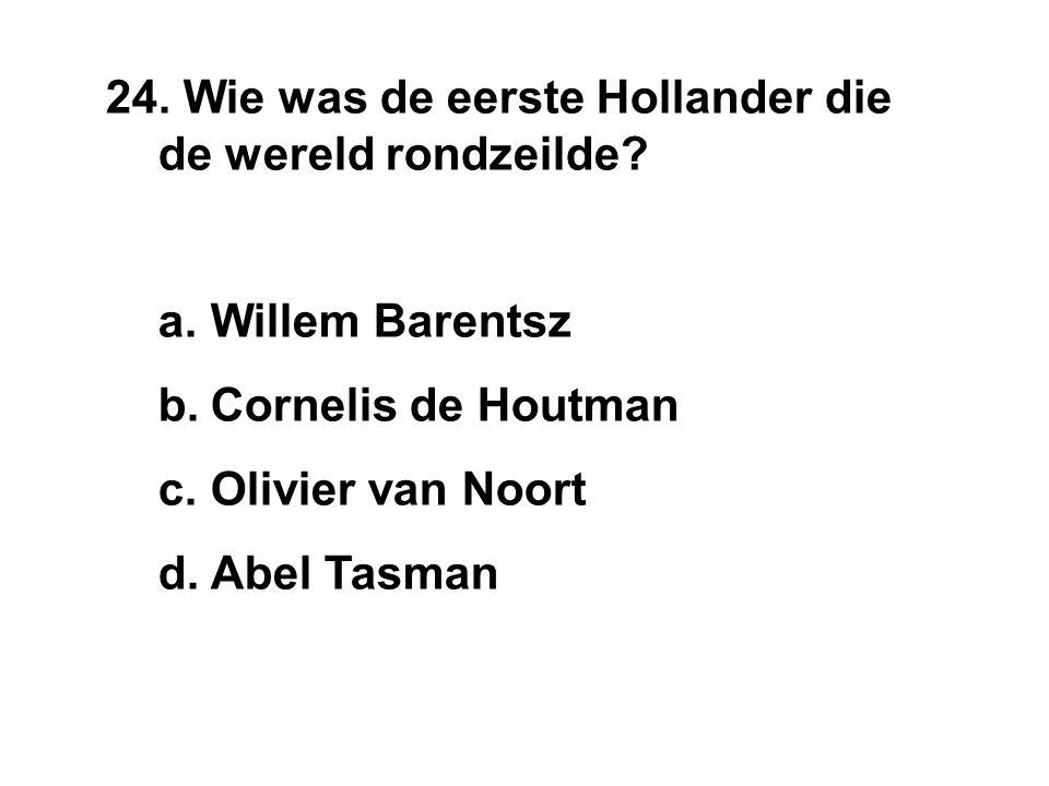 24. Wie was de eerste Hollander die de wereld rondzeilde.