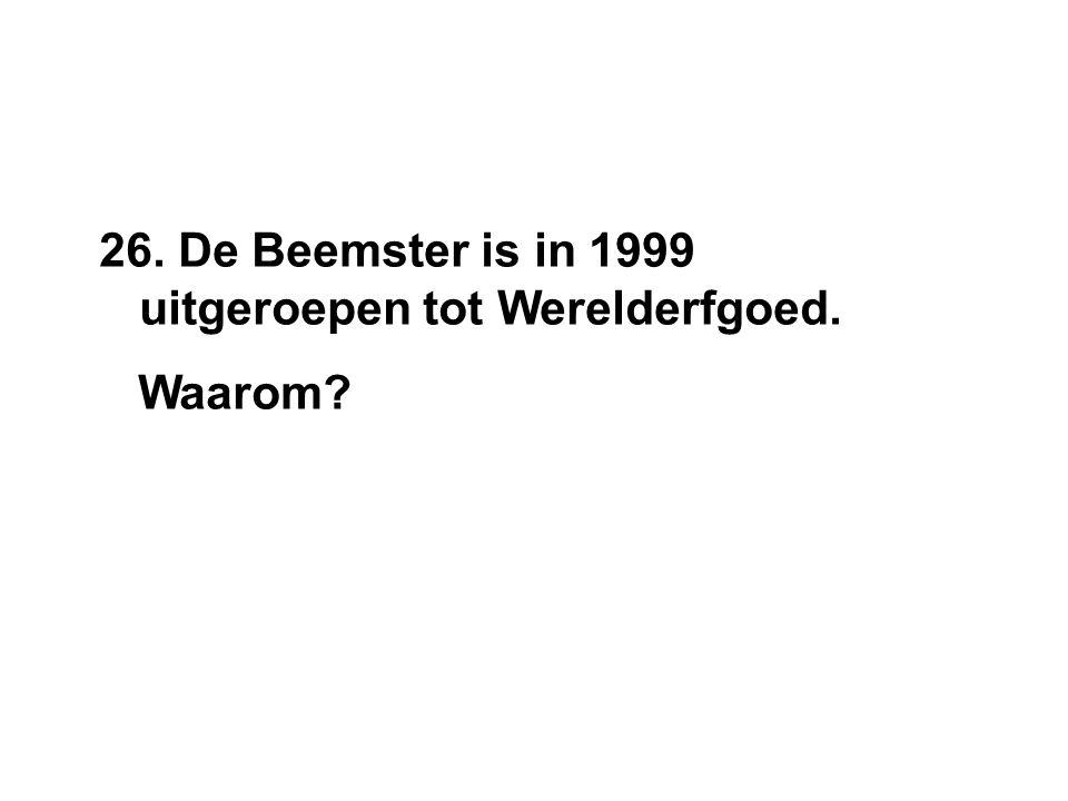 26. De Beemster is in 1999 uitgeroepen tot Werelderfgoed. Waarom?