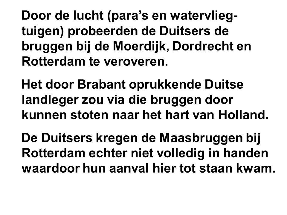 Door de lucht (para's en watervlieg- tuigen) probeerden de Duitsers de bruggen bij de Moerdijk, Dordrecht en Rotterdam te veroveren.