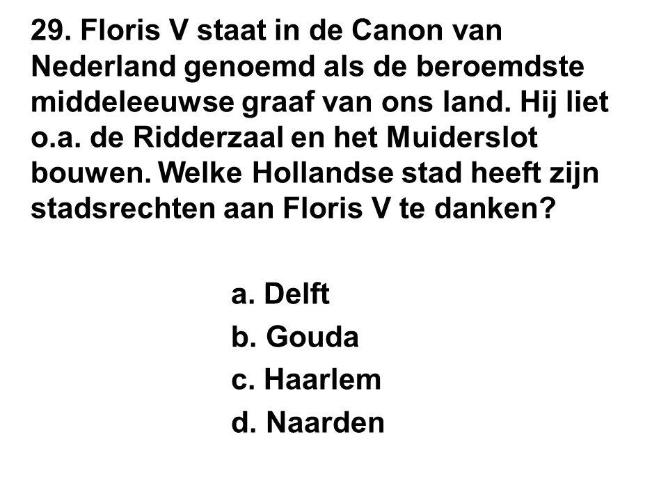 29. Floris V staat in de Canon van Nederland genoemd als de beroemdste middeleeuwse graaf van ons land. Hij liet o.a. de Ridderzaal en het Muiderslot
