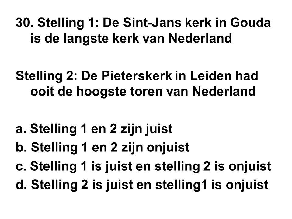 30. Stelling 1: De Sint-Jans kerk in Gouda is de langste kerk van Nederland Stelling 2: De Pieterskerk in Leiden had ooit de hoogste toren van Nederla