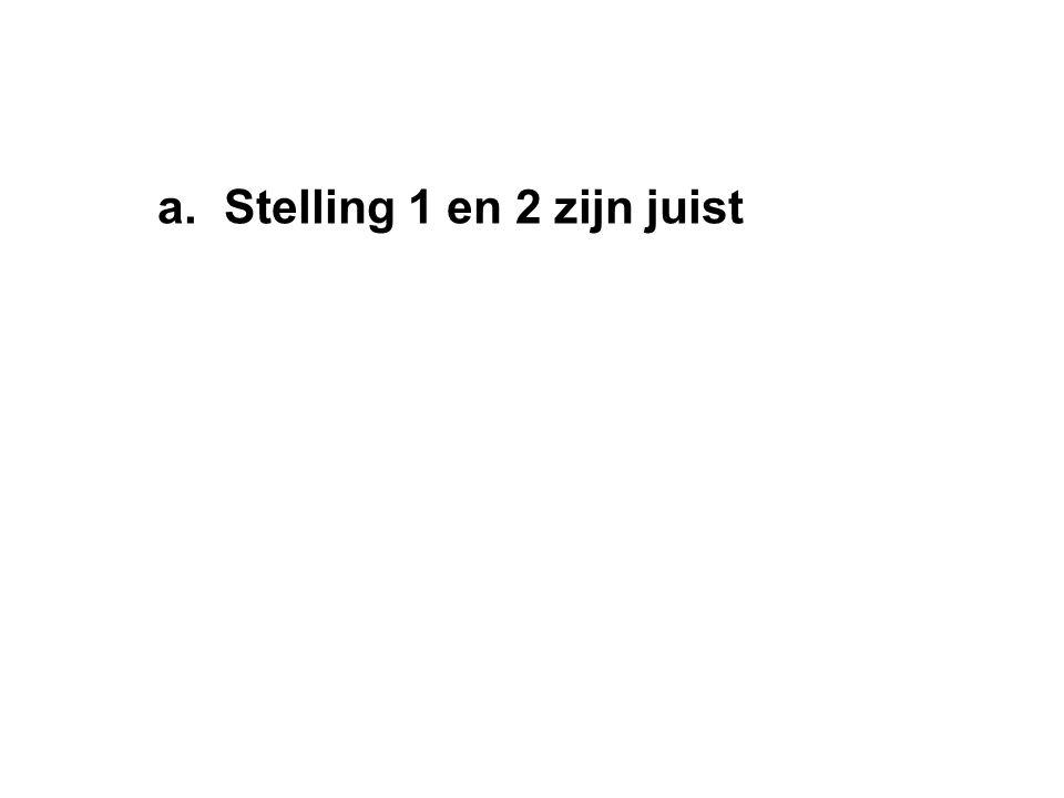 a. Stelling 1 en 2 zijn juist