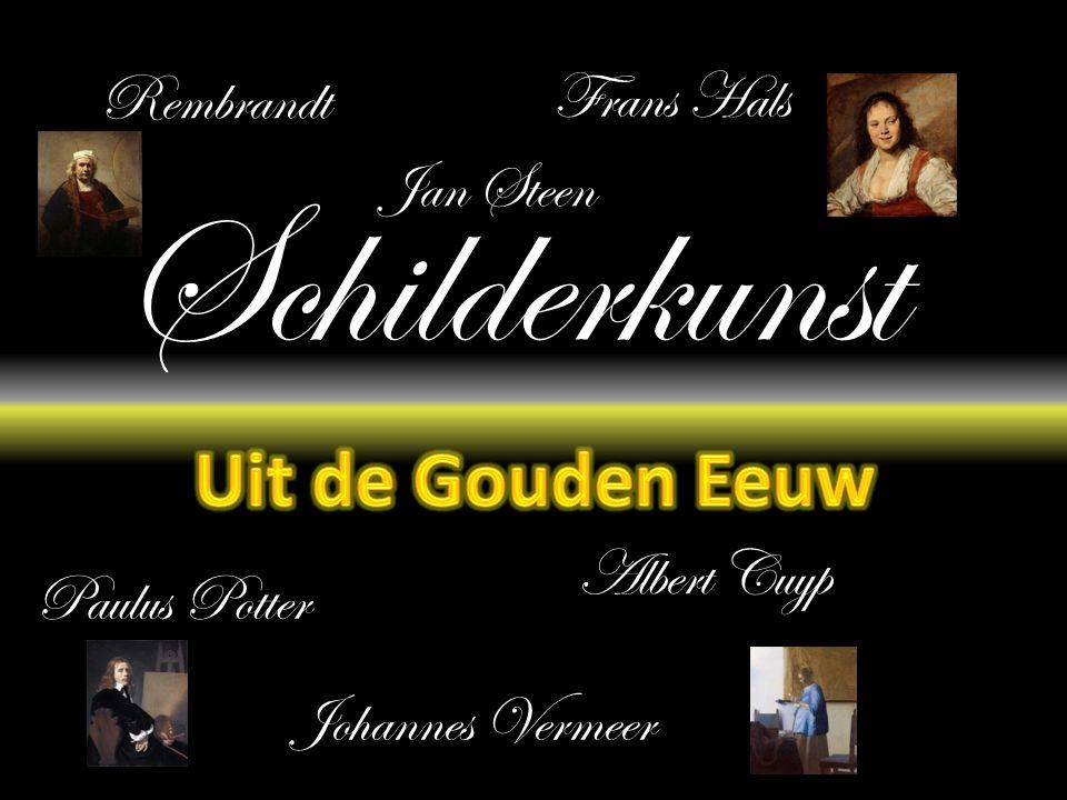 Schilderkunst Rembrandt Jan Steen Paulus Potter Albert Cuyp Frans Hals Johannes Vermeer