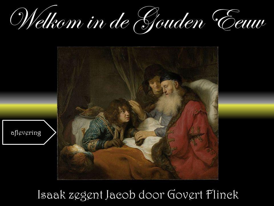 Welkom in de Gouden Eeuw Isaak zegent Jacob door Govert Flinck aflevering