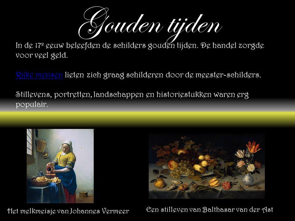 Gouden tijden In de 17 e eeuw beleefden de schilders gouden tijden.