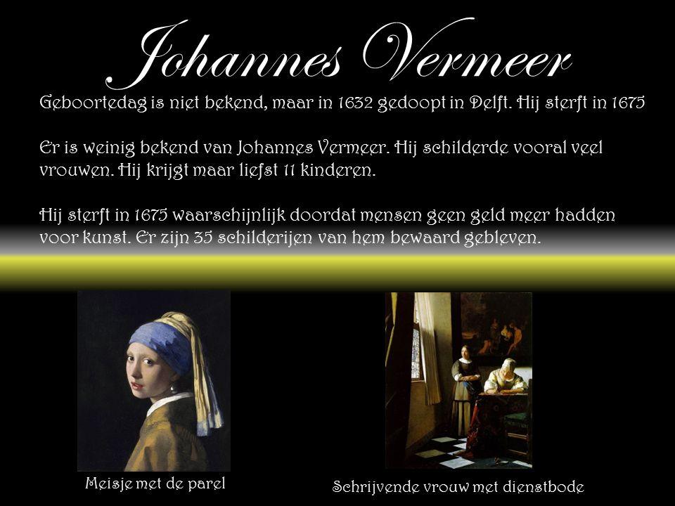 Johannes Vermeer Geboortedag is niet bekend, maar in 1632 gedoopt in Delft.