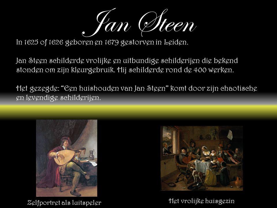 Jan Steen In 1625 of 1626 geboren en 1679 gestorven in Leiden.