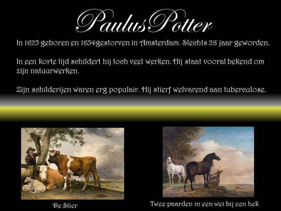 PaulusPotter In 1625 geboren en 1654gestorven in Amsterdam.