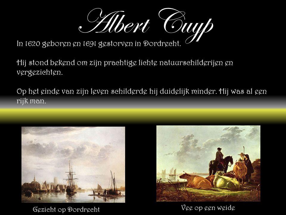 Albert Cuyp In 1620 geboren en 1691 gestorven in Dordrecht.