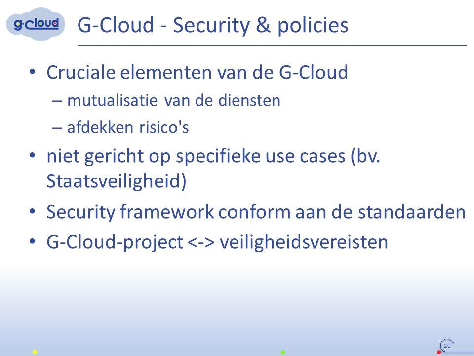 G-Cloud - Security & policies Cruciale elementen van de G-Cloud – mutualisatie van de diensten – afdekken risico's niet gericht op specifieke use case