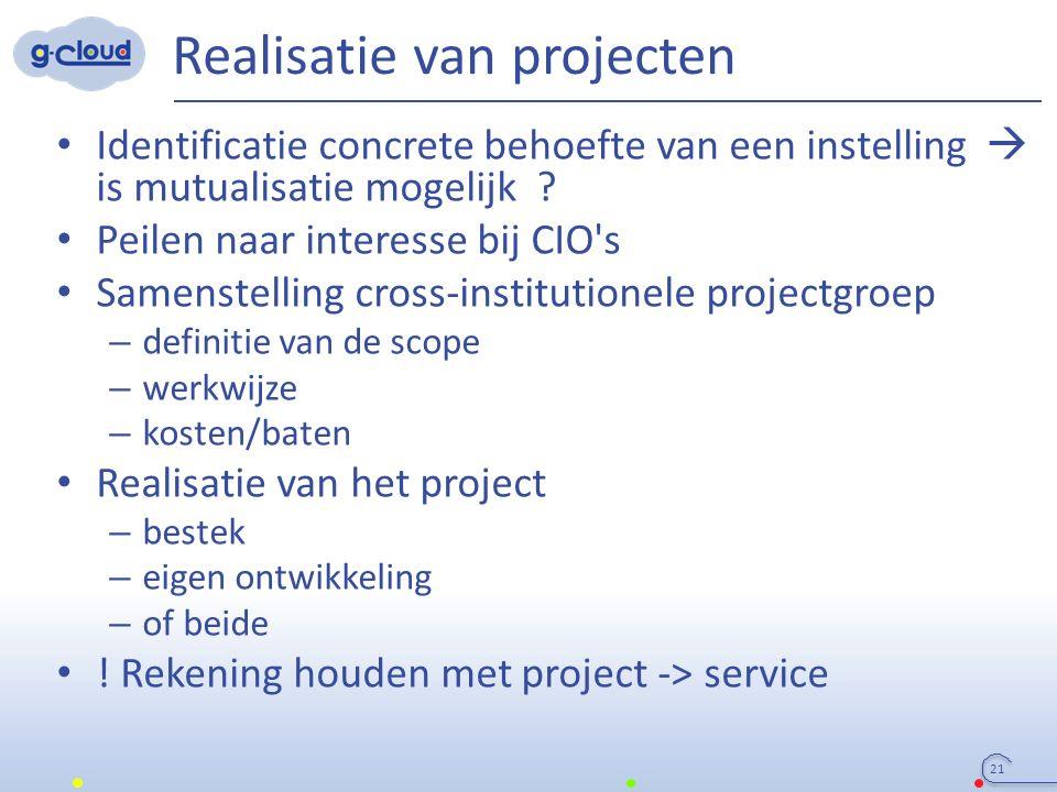 Realisatie van projecten 21 Identificatie concrete behoefte van een instelling  is mutualisatie mogelijk ? Peilen naar interesse bij CIO's Samenstell
