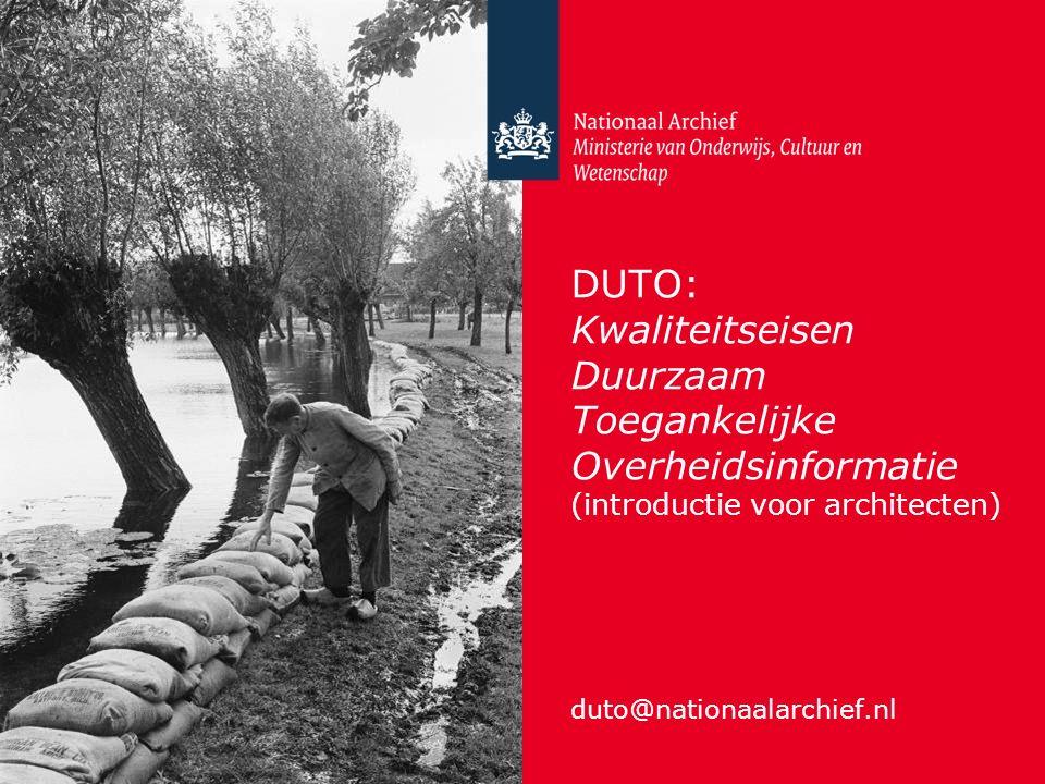 DUTO: Kwaliteitseisen Duurzaam Toegankelijke Overheidsinformatie (introductie voor architecten) duto@nationaalarchief.nl