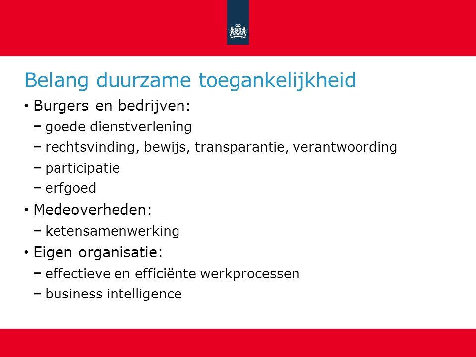Belang duurzame toegankelijkheid Burgers en bedrijven: goede dienstverlening rechtsvinding, bewijs, transparantie, verantwoording participatie erfgoed