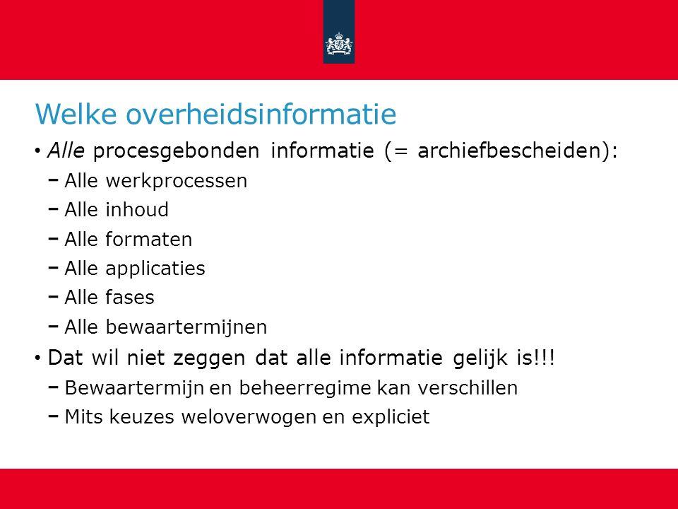Welke overheidsinformatie Alle procesgebonden informatie (= archiefbescheiden): Alle werkprocessen Alle inhoud Alle formaten Alle applicaties Alle fas