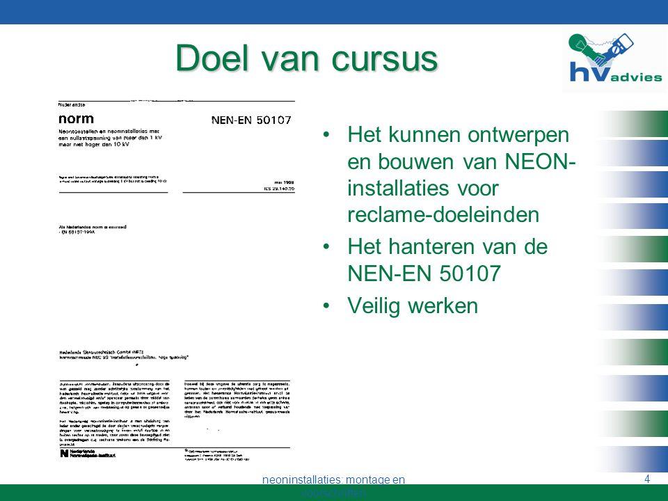 neoninstallaties: montage en voorschriften 3 De NEON opleiding: 3 dagen Programma Lichtschakelingen algemeen Gasontladingslampen bij lichtreclame Scha
