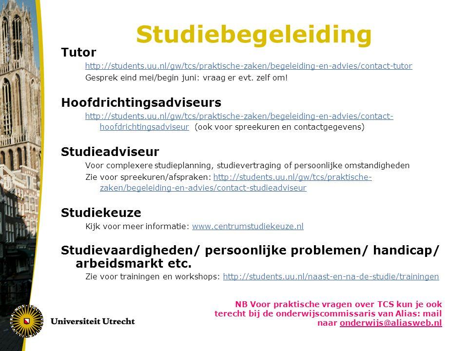 Studiebegeleiding Tutor http://students.uu.nl/gw/tcs/praktische-zaken/begeleiding-en-advies/contact-tutor Gesprek eind mei/begin juni: vraag er evt.