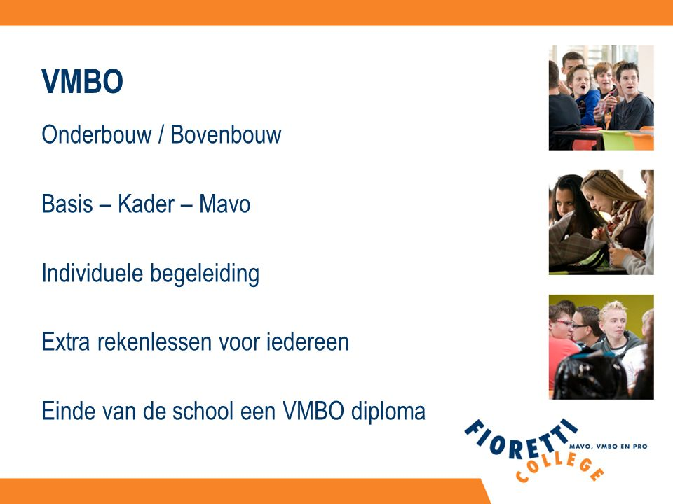 VMBO Onderbouw / Bovenbouw Basis – Kader – Mavo Individuele begeleiding Extra rekenlessen voor iedereen Einde van de school een VMBO diploma
