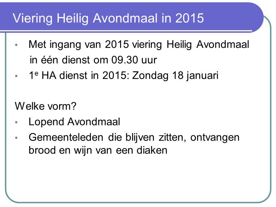 Viering Heilig Avondmaal in 2015 Met ingang van 2015 viering Heilig Avondmaal in één dienst om 09.30 uur 1 e HA dienst in 2015: Zondag 18 januari Welke vorm.