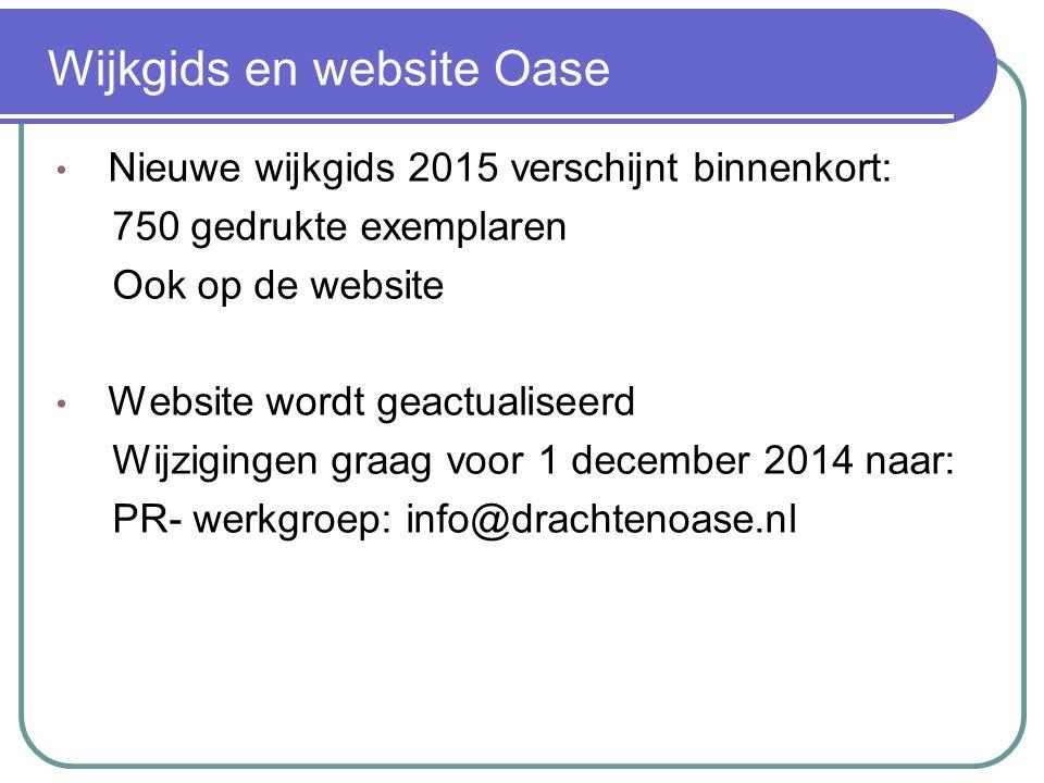 Wijkgids en website Oase Nieuwe wijkgids 2015 verschijnt binnenkort: 750 gedrukte exemplaren Ook op de website Website wordt geactualiseerd Wijzigingen graag voor 1 december 2014 naar: PR- werkgroep: info@drachtenoase.nl