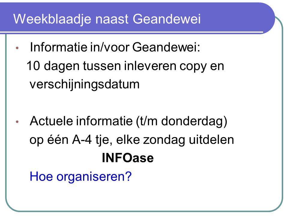 Weekblaadje naast Geandewei Informatie in/voor Geandewei: 10 dagen tussen inleveren copy en verschijningsdatum Actuele informatie (t/m donderdag) op één A-4 tje, elke zondag uitdelen INFOase Hoe organiseren?