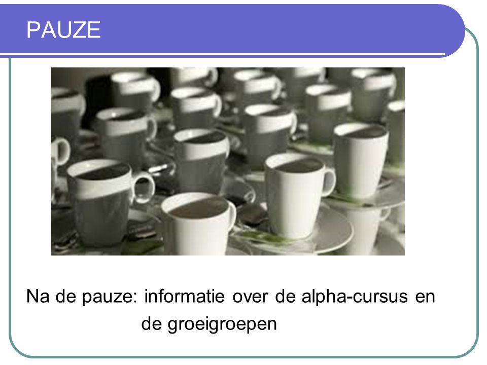PAUZE Na de pauze: informatie over de alpha-cursus en de groeigroepen