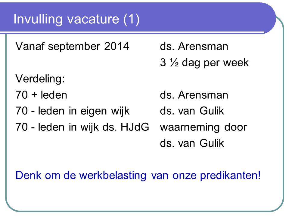 Invulling vacature (1) Vanaf september 2014 ds. Arensman 3 ½ dag per week Verdeling: 70 + leden ds.