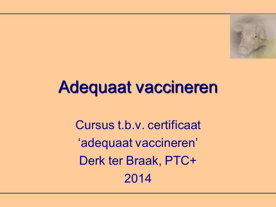 Adequaat vaccineren Cursus t.b.v. certificaat 'adequaat vaccineren' Derk ter Braak, PTC+ 2014