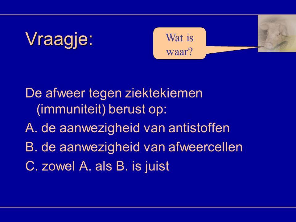 Vraagje: De afweer tegen ziektekiemen (immuniteit) berust op: A. de aanwezigheid van antistoffen B. de aanwezigheid van afweercellen C. zowel A. als B
