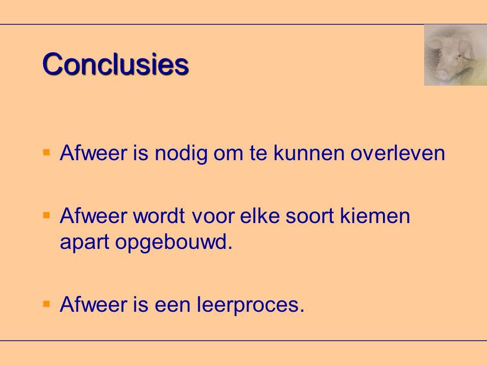 Conclusies  Afweer is nodig om te kunnen overleven  Afweer wordt voor elke soort kiemen apart opgebouwd.  Afweer is een leerproces.