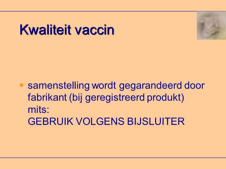 Kwaliteit vaccin  samenstelling wordt gegarandeerd door fabrikant (bij geregistreerd produkt) mits: GEBRUIK VOLGENS BIJSLUITER
