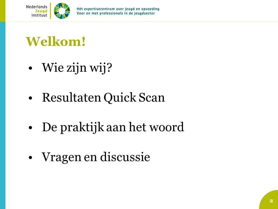 Welkom! 2 Wie zijn wij? Resultaten Quick Scan De praktijk aan het woord Vragen en discussie