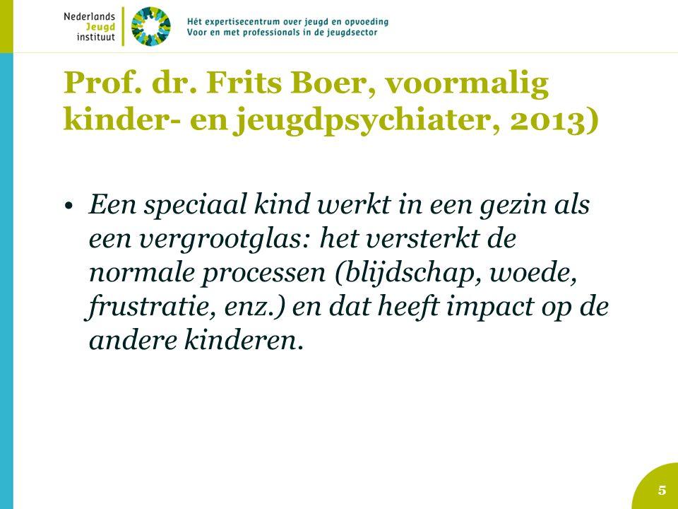 Prof. dr. Frits Boer, voormalig kinder- en jeugdpsychiater, 2013) Een speciaal kind werkt in een gezin als een vergrootglas: het versterkt de normale