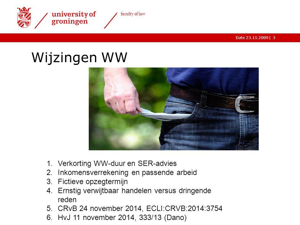 |Date 23.11.2009 faculty of law Wijzingen WW 3 1.Verkorting WW-duur en SER-advies 2.Inkomensverrekening en passende arbeid 3.Fictieve opzegtermijn 4.Ernstig verwijtbaar handelen versus dringende reden 5.CRvB 24 november 2014, ECLI:CRVB:2014:3754 6.HvJ 11 november 2014, 333/13 (Dano)
