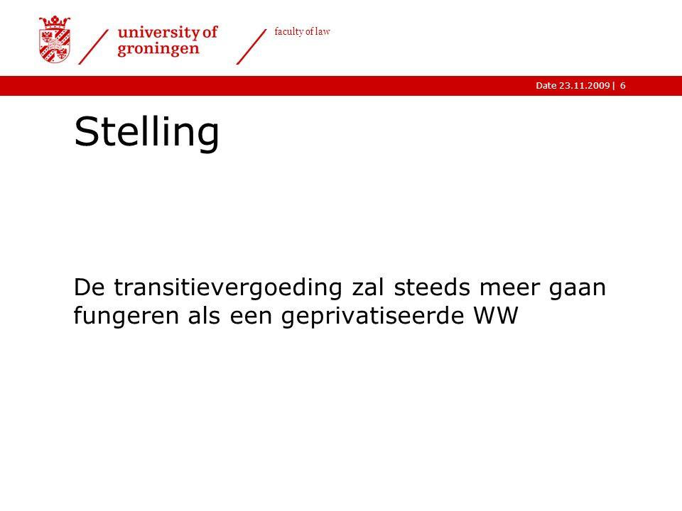 |Date 23.11.2009 faculty of law Stelling De transitievergoeding zal steeds meer gaan fungeren als een geprivatiseerde WW 6