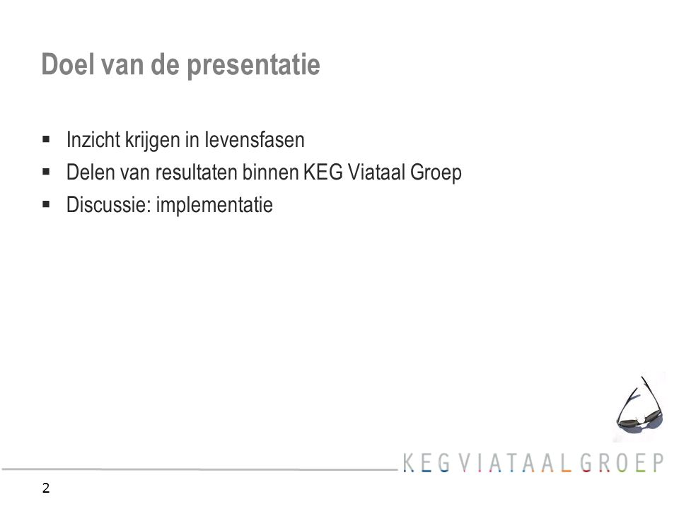 2 Doel van de presentatie  Inzicht krijgen in levensfasen  Delen van resultaten binnen KEG Viataal Groep  Discussie: implementatie