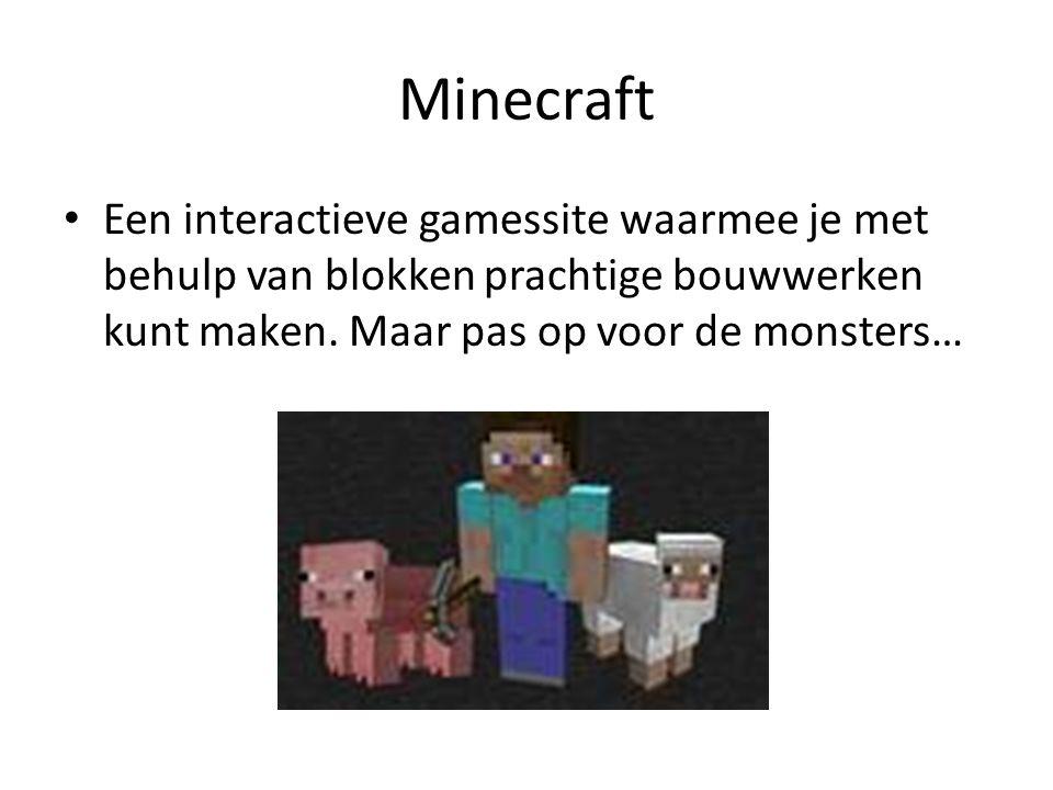 Minecraft Een interactieve gamessite waarmee je met behulp van blokken prachtige bouwwerken kunt maken. Maar pas op voor de monsters…