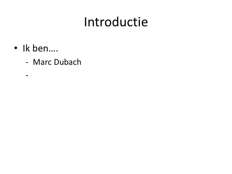 Introductie Ik ben…. -Marc Dubach -