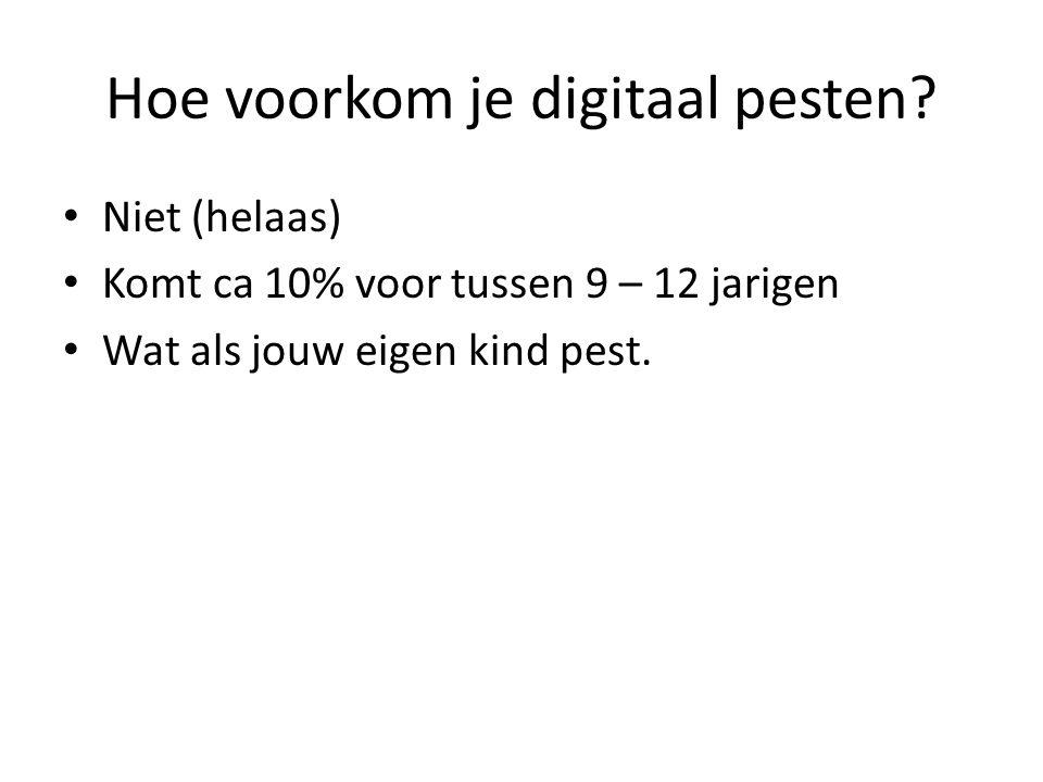 Hoe voorkom je digitaal pesten? Niet (helaas) Komt ca 10% voor tussen 9 – 12 jarigen Wat als jouw eigen kind pest.