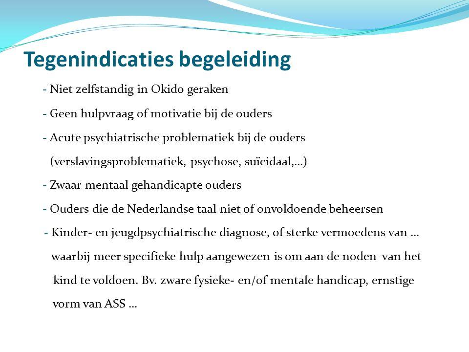 Tegenindicaties begeleiding - Niet zelfstandig in Okido geraken - Geen hulpvraag of motivatie bij de ouders - Acute psychiatrische problematiek bij de ouders (verslavingsproblematiek, psychose, suïcidaal,…) - Zwaar mentaal gehandicapte ouders - Ouders die de Nederlandse taal niet of onvoldoende beheersen - Kinder- en jeugdpsychiatrische diagnose, of sterke vermoedens van … waarbij meer specifieke hulp aangewezen is om aan de noden van het kind te voldoen.