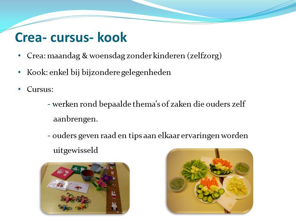 Crea- cursus- kook Crea: maandag & woensdag zonder kinderen (zelfzorg) Kook: enkel bij bijzondere gelegenheden Cursus: - werken rond bepaalde thema's of zaken die ouders zelf aanbrengen.