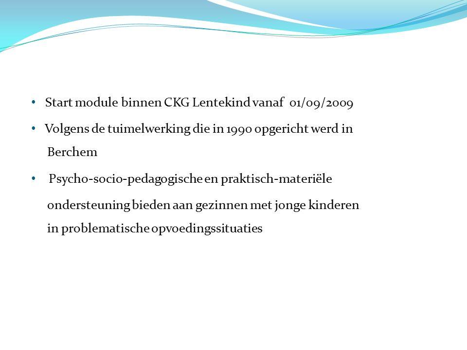 Start module binnen CKG Lentekind vanaf 01/09/2009 Volgens de tuimelwerking die in 1990 opgericht werd in Berchem Psycho-socio-pedagogische en praktisch-materiële ondersteuning bieden aan gezinnen met jonge kinderen in problematische opvoedingssituaties