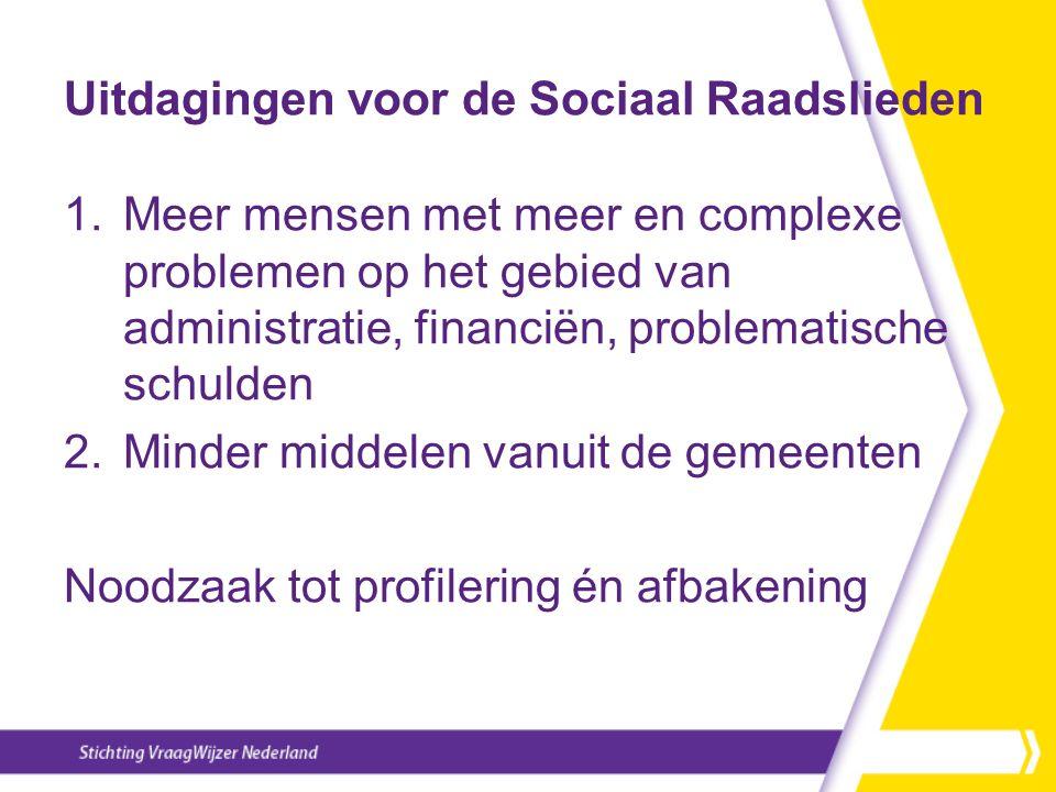 Uitdagingen voor de Sociaal Raadslieden 1.Meer mensen met meer en complexe problemen op het gebied van administratie, financiën, problematische schuld