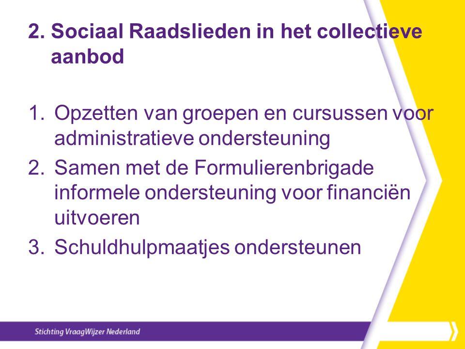2. Sociaal Raadslieden in het collectieve aanbod 1.Opzetten van groepen en cursussen voor administratieve ondersteuning 2.Samen met de Formulierenbrig